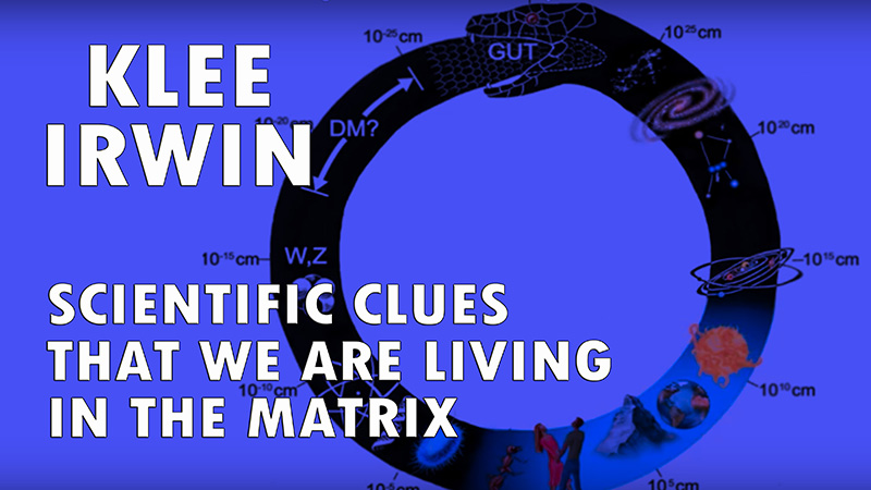 Klee Irwin – Scientific Clues That We Are Living In the Matrix